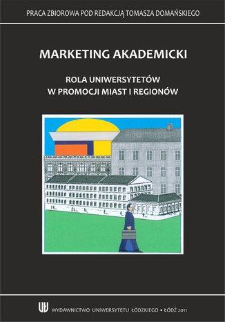 Okładka książki/ebooka Marketing akademicki. Rola uniwersytetów w promocji miast i regionów