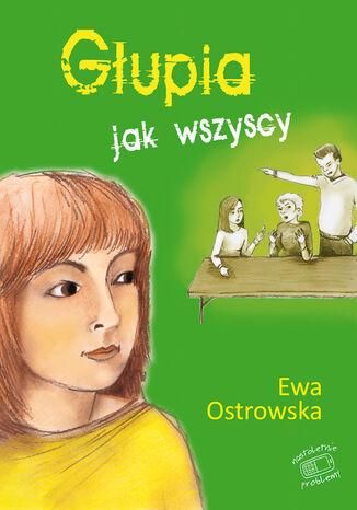 Okładka książki/ebooka Nastoletnie problemy. Głupia jak wszyscy