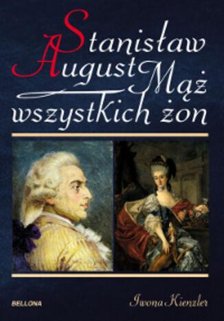 Okładka książki/ebooka Stanisław August. Mąż wszystkich żon