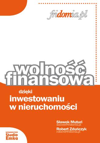 Okładka książki/ebooka Wolność finansowa dzięki inwestowaniu w nieruchomości