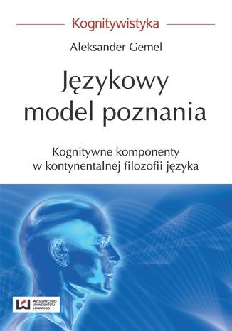 Okładka książki/ebooka Językowy model poznania. Kognitywne komponenty w kontynentalnej filozofii języka