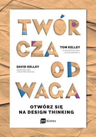 Okładka książki/ebooka Twórcza odwaga. Otwórz się na Design Thinking