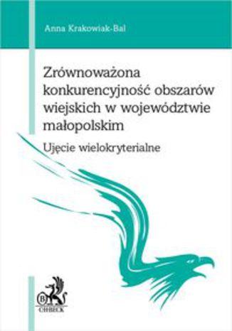Okładka książki Zrównoważona konkurencyjność obszarów wiejskich w województwie małopolskim. Ujęcie wielokryterialne