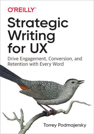 Okładka książki/ebooka Strategic Writing for UX. Drive Engagement, Conversion, and Retention with Every Word