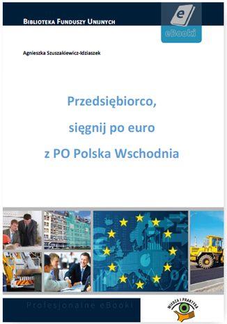 Okładka książki/ebooka Przedsiębiorco, sięgnij po euro z PO Polska Wschodnia