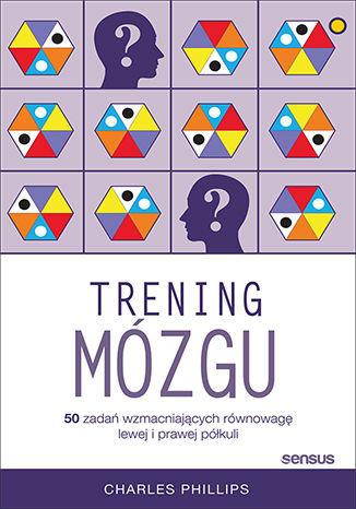 Okładka książki/ebooka Trening mózgu. 50 zadań wzmacniających równowagę lewej i prawej półkuli