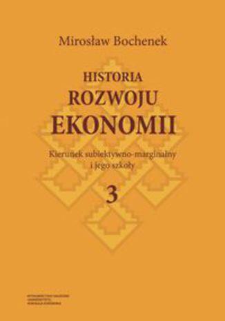 Okładka książki/ebooka Historia rozwoju ekonomii. Tom 3. Kierunek subiektywno-marginalny i jego szkoły