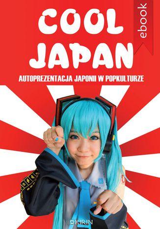 Okładka książki/ebooka Cool Japan. Autoprezentacja Japonii w popkulturze