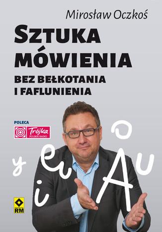 Okładka książki/ebooka Sztuka mówienia bez bełkotania i faflunienia