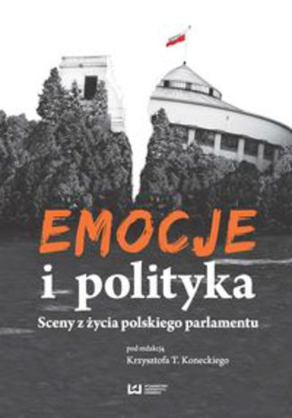Okładka książki Emocje i polityka. Sceny z życia polskiego parlamentu