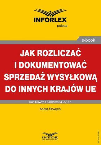 Okładka książki/ebooka Jak rozliczać i dokumentować sprzedaż wysyłkową do innych krajów UE