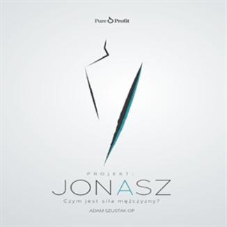 Okładka książki Projekt: JONASZ. Czym jest siła mężczyzny?