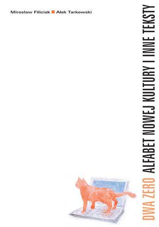 Okładka książki/ebooka Dwa Zero Alfabet nowej kultury i inne teksty
