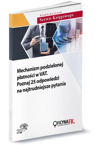 Okładka książki/ebooka Mechanizm podzielonej płatności w VAT. Poznaj 25 odpowiedzi na najtrudniejsze pytania