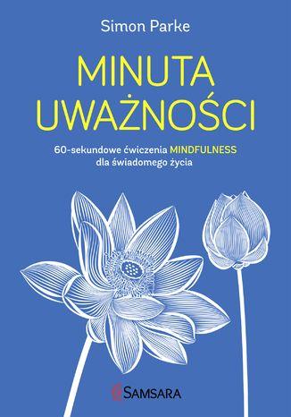 Okładka książki/ebooka Minuta uważności. 60-sekundowe ćwiczenia mindfulness dla świadomego życia