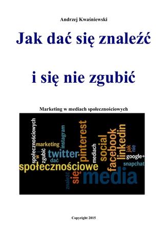 Okładka książki/ebooka Jak dać się znaleźć i się nie zgubić. Marketing w mediach społecznościowych
