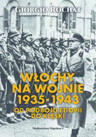Okładka książki/ebooka Włochy na wojnie 1935-1943. Od podboju Etiopii do klęski