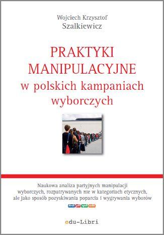 Okładka książki/ebooka Praktyki manipulacyjne w polskich kampaniach wyborczych