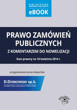 Okładka książki/ebooka Prawo zamówień publicznych z komentarzem do nowelizacji przygotowanym przez ekspertów Kancelarii Prawnej D.Dobkowski sp. k. stowarzyszonej z KPMG w Polsce. Stan prawny na 16 kwietnia 2014 r