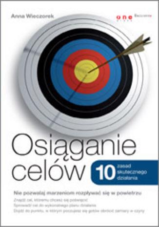 Okładka książki/ebooka Osiąganie celów. 10 zasad skutecznego działania