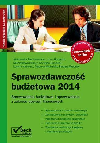 Okładka książki/ebooka Sprawozdawczość budżetowa 2014. Sprawozdania budżetowe i sprawozdania z zakresu operacji finansowych