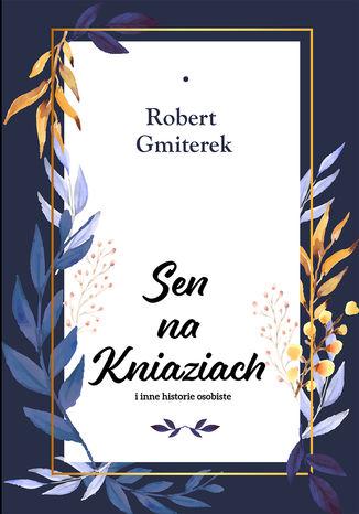 Okładka książki/ebooka Sen na Kniaziach i inne historie osobiste