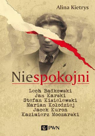 Okładka książki/ebooka Niespokojni. Lech Bądkowski, Jan Karski, Stefan Kisielewski, Marian Kołodziej, Jacek Kuroń, Kazimierz Moczarski.