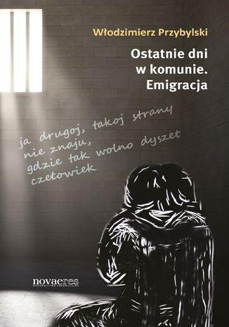 Okładka książki/ebooka Ostatnie dni w komunie. Emigracja