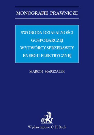 Okładka książki/ebooka Swoboda działalności gospodarczej wytwórcy - sprzedawcy energii elektrycznej