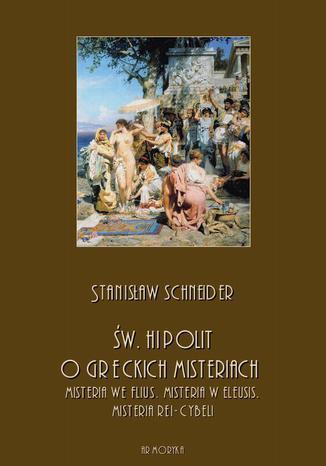 Okładka książki/ebooka Św. Hipolit o greckich misteriach: misteria we Flius, misteria w Eleusis, misteria Rei-Cybeli