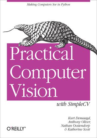 Okładka książki/ebooka Practical Computer Vision with SimpleCV. The Simple Way to Make Technology See
