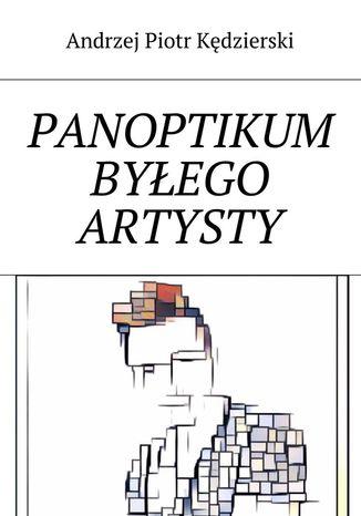 Okładka książki/ebooka Panoptikum byłego artysty