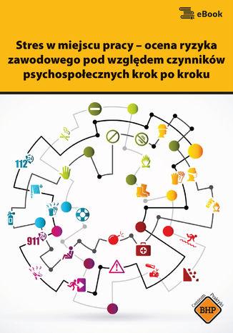 Okładka książki/ebooka Stres w miejscu pracy - ocena ryzyka zawodowego pod względem czynników psychospołecznych krok po kroku