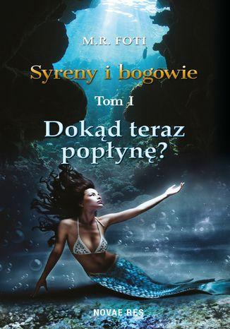 Okładka książki/ebooka Dokąd teraz popłynę? Tom I - Syreny i bogowie