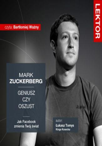 Okładka książki/ebooka Mark Zuckerberg. Geniusz czy oszust? Jak Facebook zmienia Twój świat?