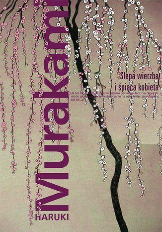 Okładka książki/ebooka Ślepa wierzba i śpiąca kobieta