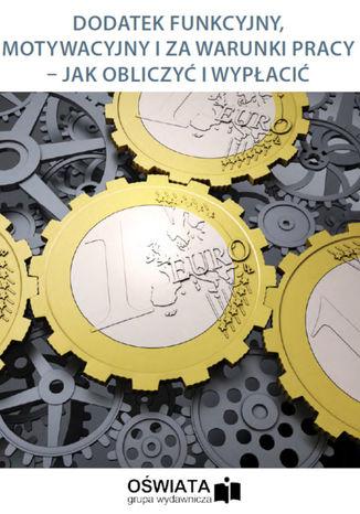 Okładka książki/ebooka Dodatek funkcyjny, motywacyjny i za warunki pracy - jak obliczyć i wypłacić