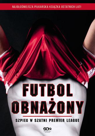 Okładka książki/ebooka Futbol obnażony. Szpieg w szatni Premier League