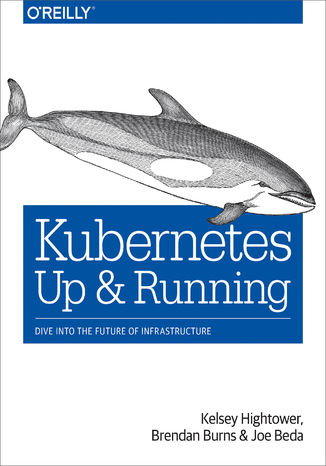 Okładka książki Kubernetes: Up and Running. Dive into the Future of Infrastructure