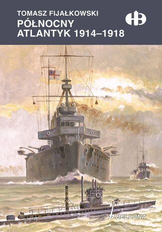 Okładka książki/ebooka Północny Atlantyk 1914-1918