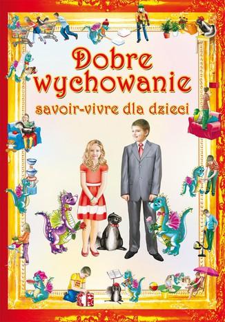 Okładka książki/ebooka Dobre wychowanie. Savoir-vivre dla dzieci