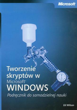 Okładka książki/ebooka Tworzenie skryptów w Microsoft Windows Podręcznik do samodzielnej nauki