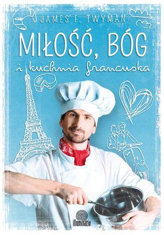 Okładka książki/ebooka Miłość, Bóg i kuchnia francuska