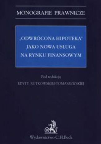 Okładka książki/ebooka Odwrócona hipoteka jako nowa usługa na rynku finansowym