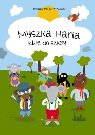 Okładka książki/ebooka Myszka Hania idzie do szkoły