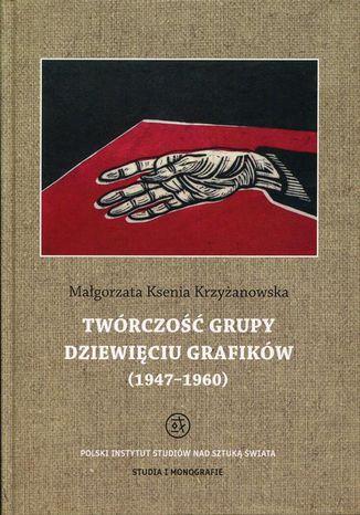 Okładka książki/ebooka Twórczość grupy Dziewięciu Grafików. 1947-1960