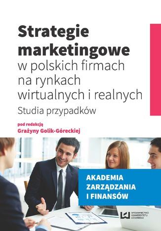 Okładka książki/ebooka Strategie marketingowe w polskich firmach na rynkach wirtualnych i realnych. Studia przypadków