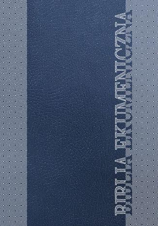 Okładka książki/ebooka Biblia Ekumeniczna. Pismo Święte Starego i Nowego Testamentu z księgami deuterokanonicznymi