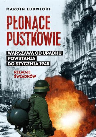Okładka książki/ebooka Płonące pustkowie. Warszawa od upadku Powstania do stycznia 1945.Relacje świadków