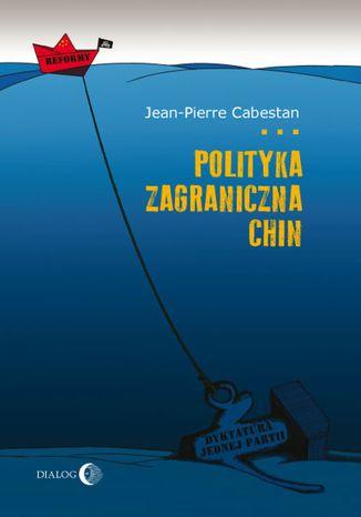 Okładka książki/ebooka Polityka zagraniczna Chin. Między integracją a dążeniem do mocarstwowości